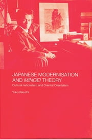 Japanese Modernisation and Mingei Theory - Cultural Nationalism and Oriental Orientalism ebook by Yuko Kikuchi