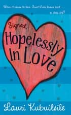 Signed, Hopelessly in Love ebook by Lauri Kubuitsile