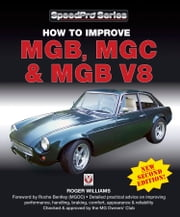 How to Improve MGB, MGC & MGB V8 - New Updated and Enlarged 2nd Edition ebook by Roger Williams