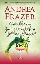Caribbean Sunset with a Yellow Parrot eBook by Andrea Frazer