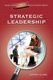 What Every Principal Should Know About Strategic Leadership ebook by Dr. Jeffrey G. Glanz