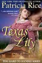 Texas Lily (Too Hard To Handle, Book 1) ebook by Patricia Rice