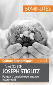 La voix de Joseph Stiglitz - Portrait d'un prix Nobel engagé et alternatif ebook by Kobo.Web.Store.Products.Fields.ContributorFieldViewModel