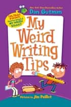 My Weird Writing Tips ebook by Dan Gutman, Jim Paillot