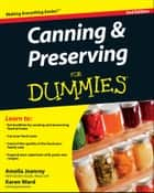 Canning and Preserving For Dummies ebook by Amelia Jeanroy,Karen Ward