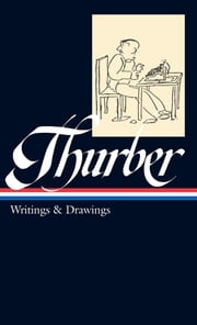 James Thurber: Writings & Drawings (including The Secret Life of Walter Mitty) (LOA #90) ebook by James Thurber, Garrison Keillor