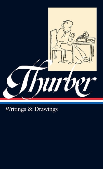 James Thurber: Writings & Drawings (including The Secret Life of Walter Mitty) ebook by James Thurber