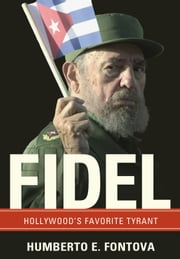 Fidel - Hollywood's Favorite Tyrant ebook by Humberto Fontova