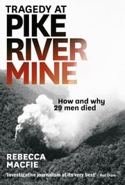 Tragedy at Pike River Mine - How and Why 29 Men Died ebook by Rebecca Macfie