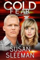 Cold Fear (Cold Harbor Book 5) - Clean and Wholesome Romantic Suspense ebook by Susan Sleeman