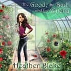 The Good, the Bad, and the Witchy - A Wishcraft Mystery audiobook by Heather Blake