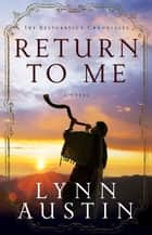 Return to Me (The Restoration Chronicles Book #1) ebook by
