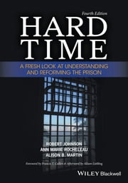 Hard Time - A Fresh Look at Understanding and Reforming the Prison ebook by Robert Johnson,Ann Marie Rocheleau,Alison B. Martin,Francis T. Cullen,Alison Liebling