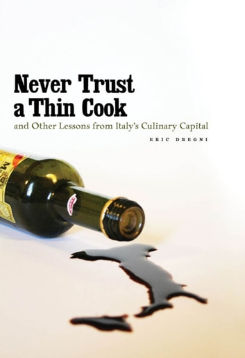 Never Trust a Thin Cook and Other Lessons from Italy's Culinary Capital ebook by Eric Dregni Dregni