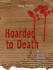 Hoarded to Death: A Jamie Brodie Mystery ebook by Meg Perry