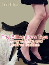 The Billionaire's Toys (Diamond Dildos and Leather Saddles) ebook by Ann Files