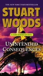Unintended Consequences ebook by Stuart Woods