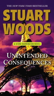 Unintended Consequences - A Stone Barrington Novel ebook by Stuart Woods