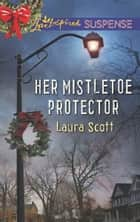 Her Mistletoe Protector ebook by Laura Scott