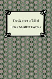 The Science of Mind ebook by Ernest Shurtleff Holmes
