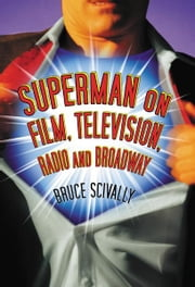 Superman on Film, Television, Radio and Broadway ebook by Bruce Scivally