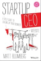 Startup CEO - A Field Guide to Scaling Up Your Business ebook by Matt Blumberg