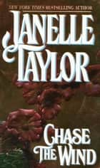 Chase The Wind ebook by Janelle Taylor