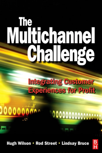 The Multichannel Challenge ebook by Hugh Wilson,Rod Street,Lindsay Bruce