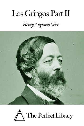 Los Gringos Part II ebook by Henry Augustus Wise