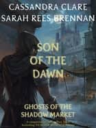 Son of the Dawn - Ghosts of the Shadow Market ebook by Cassandra Clare, Sarah Rees Brennan