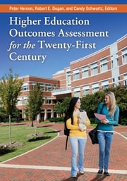 Higher Education Outcomes Assessment for the Twenty-first Century ebook by Peter Hernon,Robert E. Dugan,Candy Schwartz