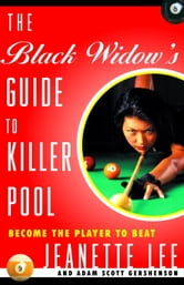 The Black Widow's Guide to Killer Pool - Become the Player to Beat ebook by Jeanette Lee,Adam Gershenson