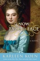Now Face to Face ebook by Karleen Koen