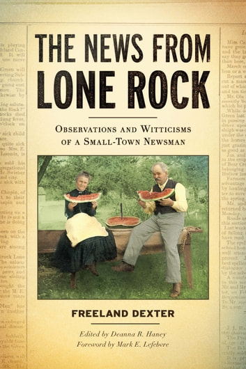 The News from Lone Rock - Observations and Witticisms of a Small-Town Newsman ebook by Freeland Dexter