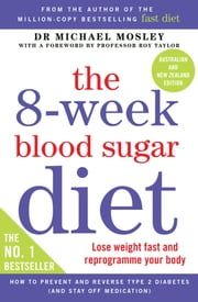 The 8-Week Blood Sugar Diet - Lose Weight Fast and Reprogram Your Body for Life ebook by Dr Michael Mosley