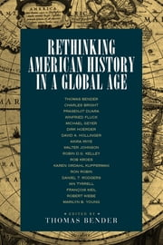 Rethinking American History in a Global Age ebook by Thomas Bender