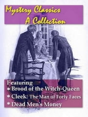 Mystery Classics, Volume 5 - Brood of the Witch-Queen, Cleek, & Dead Men's Money ebook by J. M. Francis, Editor