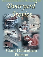 Dooryard Stories ebook by Clara Dillingham Pierson