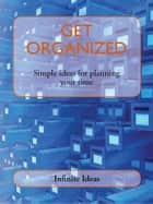 Get organized - Simple ideas for planning your time ebook by Infinite Ideas