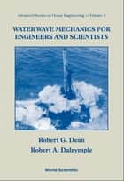 Water Wave Mechanics for Engineers and Scientists ebook by Robert G Dean, Robert A Dalrymple
