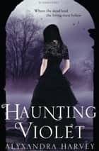 Haunting Violet ebook by Alyxandra Harvey