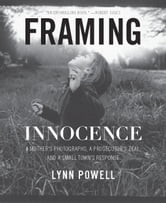 Framing Innocence - A Mother's Photographs, a Prosecutor's Zeal, and a Small Town's Response ebook by Lynn Powell