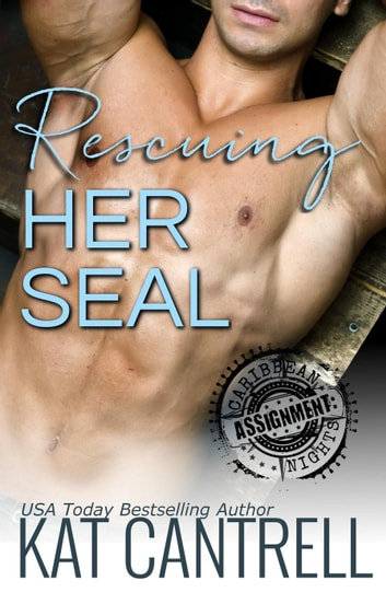 Rescuing Her SEAL - ASSIGNMENT: Caribbean Nights, #6 ebook by Kat Cantrell