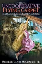 The Uncooperative Flying Carpet - The Strange Sagas of Sabrina Summers ebook by Michele Clark McConnochie