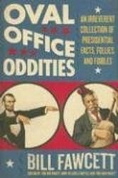 Oval Office Oddities - An Irreverent Collection of Presidential Facts, Follies, and Foibles ebook by Bill Fawcett