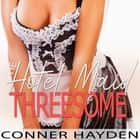 Hotel Maid threesome, The audiobook by Conner Hayden