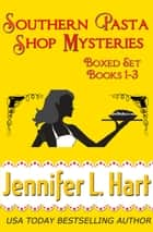 Southern Pasta Shop Mysteries Boxed Set (Books 1-3) ebook by Jennifer L. Hart