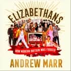 Elizabethans: How Modern Britain Was Forged audiobook by Andrew Marr
