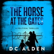 Horse at the Gates, The - A Revolutionary British Thriller audiobook by DC Alden
