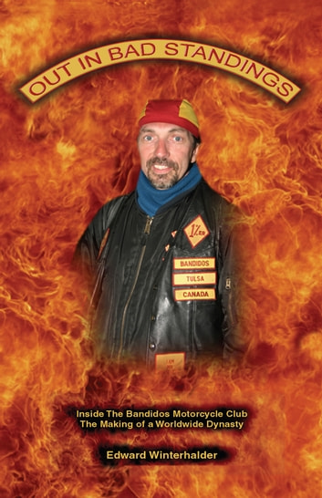 Out In Bad Standings: Inside The Bandidos Motorcycle Club (Part One) - The Making Of A Worldwide Dynasty ebook by Edward Winterhalder